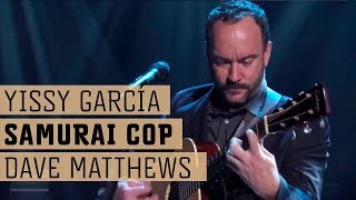 Yissy García & Dave Matthews - Samurai Cop - Live in Lincoln Center
