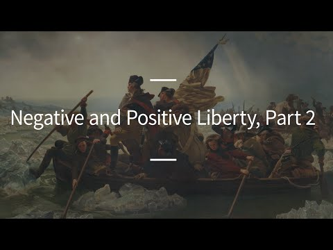 Excursions, Ep. 58: Negative and Positive Liberty, Part 2