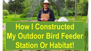 How I Constructed My Outdoor Bird Feeder Station or Habitat