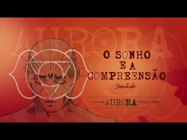10. O Sonho e a Compreensão - Aurora (Luciano Renan)