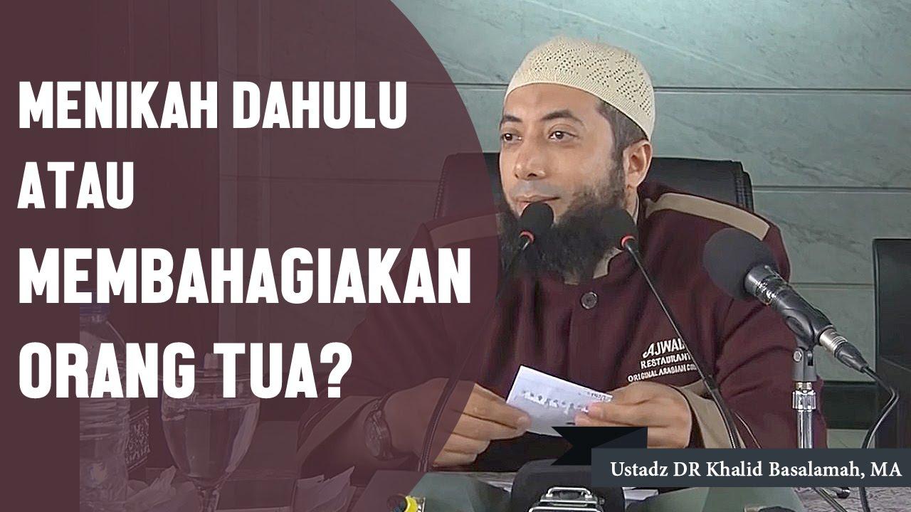 Menikah Dahulu Atau Membahagiakan Orang Tua Ustadz Dr Khalid