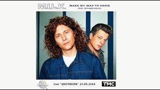 "M.I.L.K. & Benjamin Biolay  - ""Make my way to Paris"" (Live ""Quotidien"" TMC_23.05.2018)"