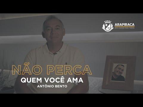 Não perca quem você ama - Depoimento Antônio Bento