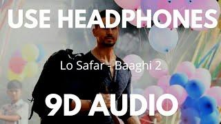 Lo Safar (9D Audio 🎧) - Baaghi 2 | Tiger Shroff | Disha Patani | Jubin Nautiyal