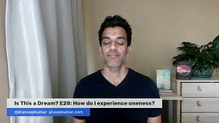 Is This a Dream? E28: How do I experience oneness?