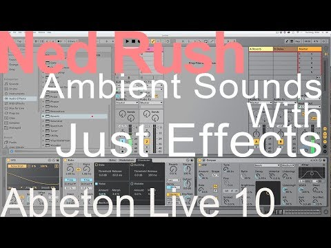 Ambient Sound with Just Effects (Ableton Live 10) = Ned Rush