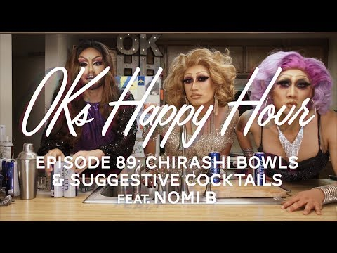 OKs Happy Hour Ep.89: Chirashi bowls & Suggestive Cocktails feat. @nomibqween