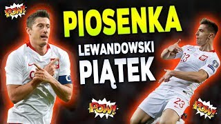 """Piosenka ,,Piątek i Lewandowski - To POLSKA!"""""""
