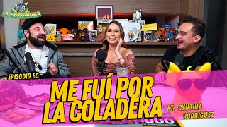 La cotorrisa - Episodio 85 - Me fui por la coladera FT. Cynthia Rodríguez