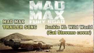 Mad Max: Fury Road official trailer song / Junkie XL Wild World ( Cat Stevens cover) Both Songs