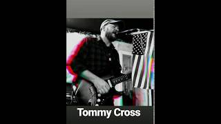 Tommy Cross - vocals and guitar