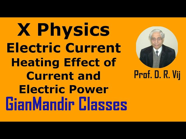 X Physics - Electric Current - Heating Effect of Current and Electric Power  by Amrinder Sir
