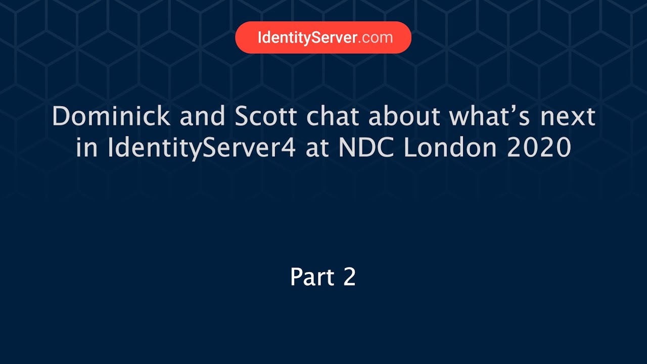 NDC London 2020: Let's chat IdentityServer4 with Dominick Baier and Scott Brady 2/2