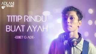 Gambar cover TITIP RINDU BUAT AYAH - EBIET G ADE | Adlani Rambe [Live Cover]