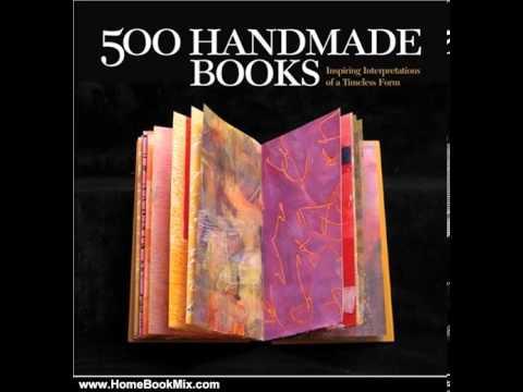 Home Book Review: 500 Handmade Books: Inspiring Interpretations of a Timeless Form (500 Series) b…