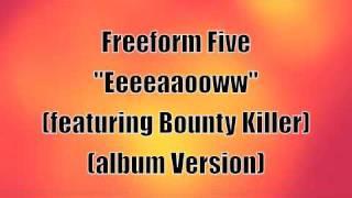 "Freeform Five - ""EEEEAAOOWW"" (ft. Bounty Killer)"