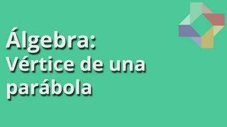 Vértice de una parábola - Álgebra - Educatina