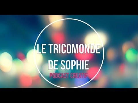 """Le tricomonde de Sophie - Episode #21 """"Et l'effervescence printanière"""""""