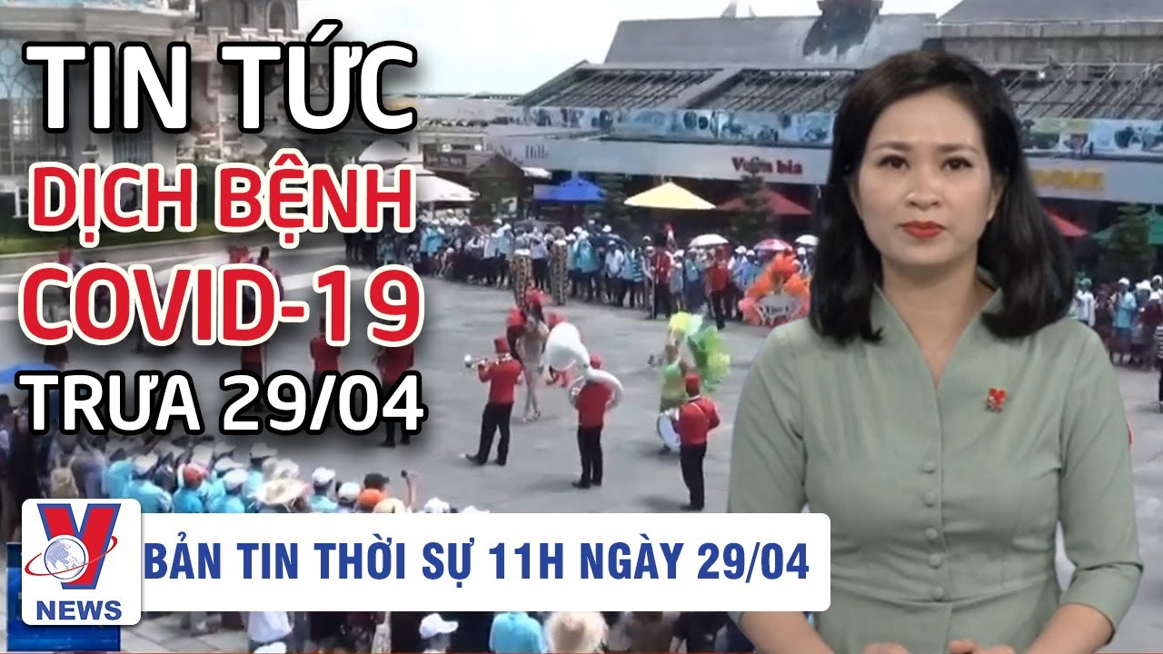Tin tức dịch bệnh corona trưa 29/04 | Tin tức 24h Việt Nam và Thế Giới