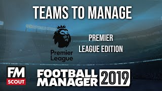 FM19 teams to manage | Football Manager 2019 teams to manage | Premier League