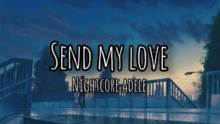 SEND MY LOVE [ Nightcore ] - Adele | lyrics