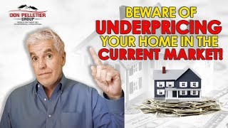 Don Pelletier   Beware of Underpricing Your Home in The Current Market!