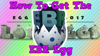 How to Get The EBR Egg | Roblox Egg Hunt 2017 The Lost Eggs