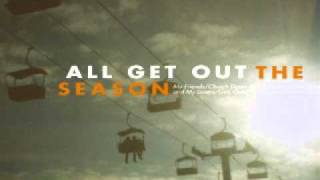 Watch All Get Out My Friends video