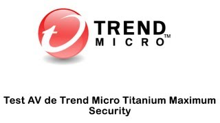Test Anti-Virus Trend Micro Titanium Maximum Security