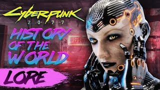 Cyberpunk 2077 - Entire History of The World (The Story So Far) - Cyberpunk Lore History