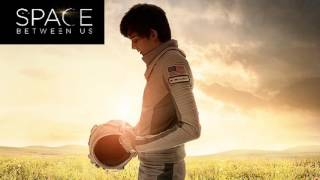 Trailer Music The Space Between Us (Theme Song) - Soundtrack The Space Between Us
