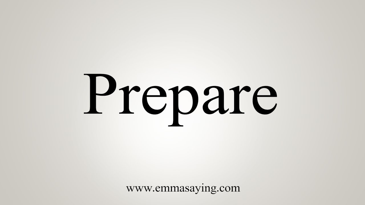 How To Say Prepare