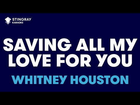 "Saving All My Love For You in the Style of ""Whitney Houston"" with lyrics (no lead vocal)"