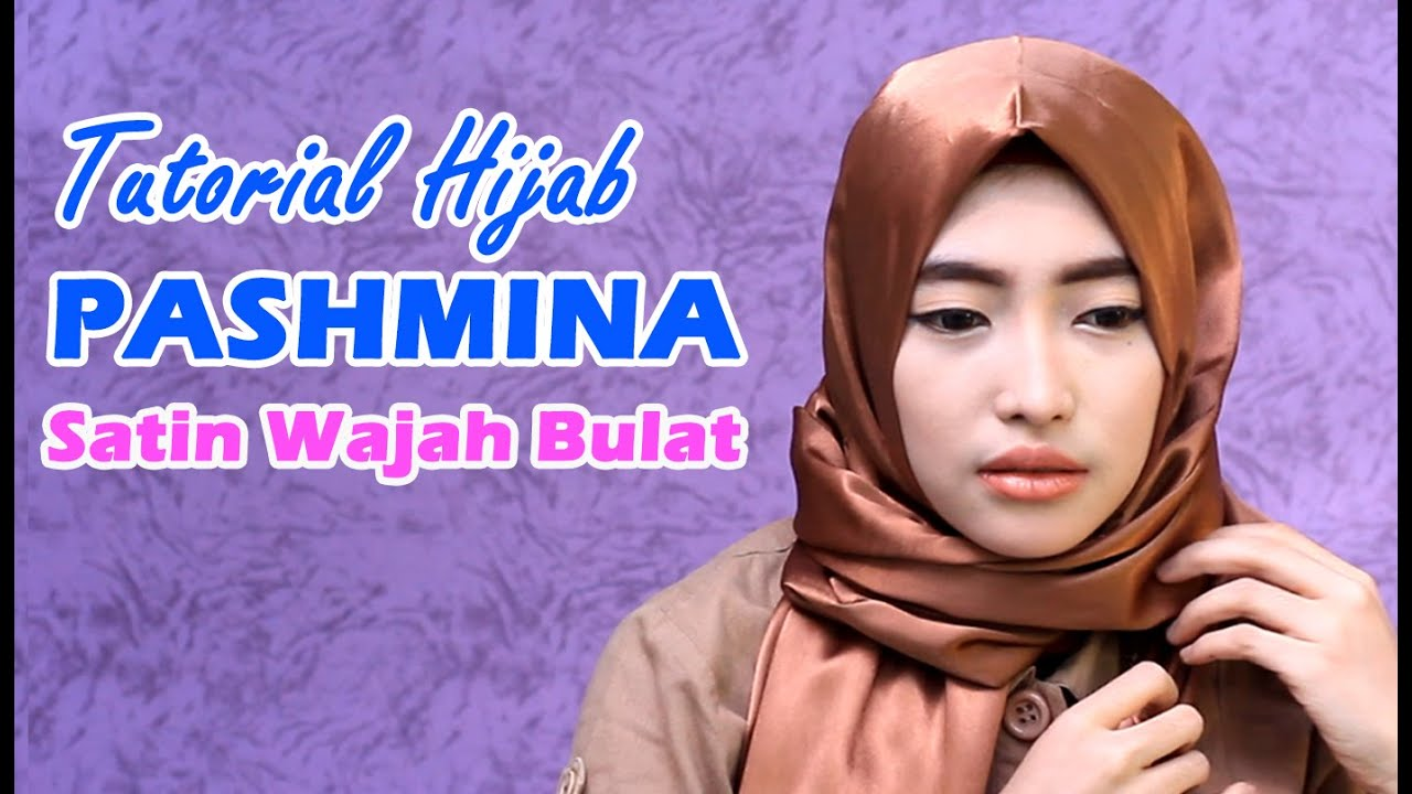 Tutorial Hijab Pashmina Satin Wajah Bulat YouTube