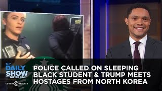 Police Called on Sleeping Black Student & Trump Meets Hostages from North Korea | The Daily Show