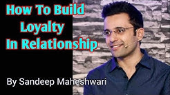 How To Build Loyalty In Relationship | by Sandeep Maheshwari | Motivational Video