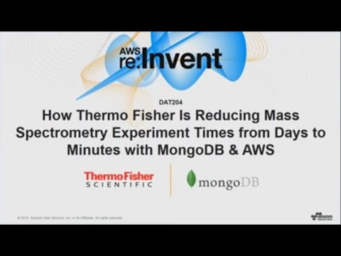 AWS re:Invent 2016: Thermo Fisher Is Reducing Mass Spectrometry Times with MongoDB & AWS (DAT204)