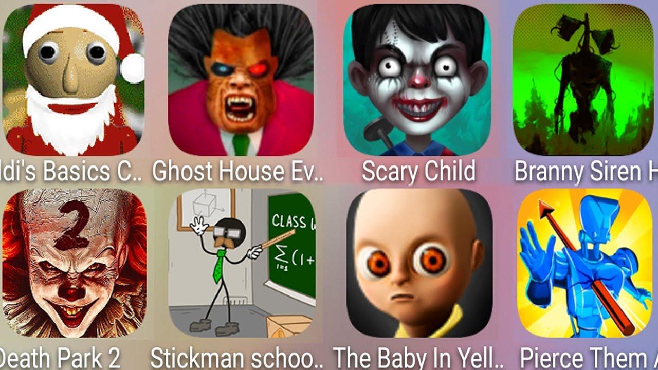Download Scary Child,The Baby In Yellow,Ghost House,Santa Baldi',Death Park,Stickman School,Siren Head Branny