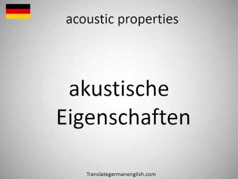 How to say acoustic properties in German?