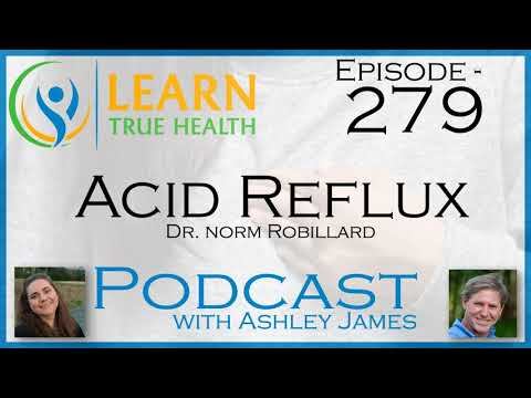 Acid Reflux – Dr. Norm Robillard & Ashley James – #279