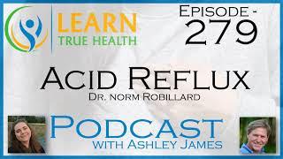 Acid Reflux - Dr. Norm Robillard & Ashley James - #279