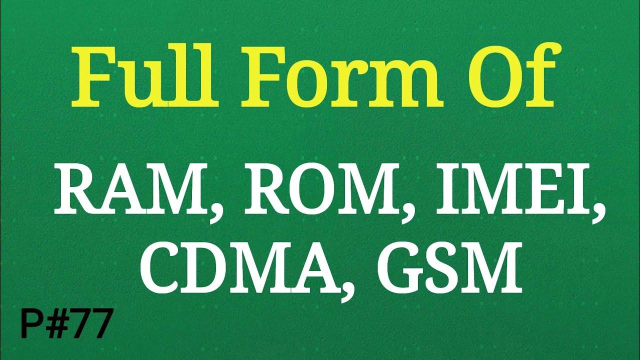 Full Name: Full Form Of RAM, ROM, IMEI, CDMA, GSM, Full Name Quiz
