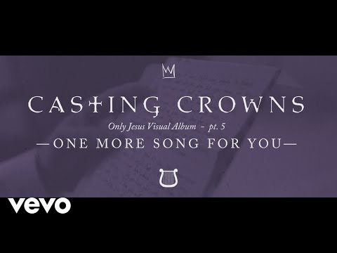 Casting Crowns - One More Song for You, Only Jesus Visual Album: Part 5 Mp3