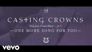 Casting Crowns - One More Song for You, Only Jesus Visual Album: Part 5 thumbnail