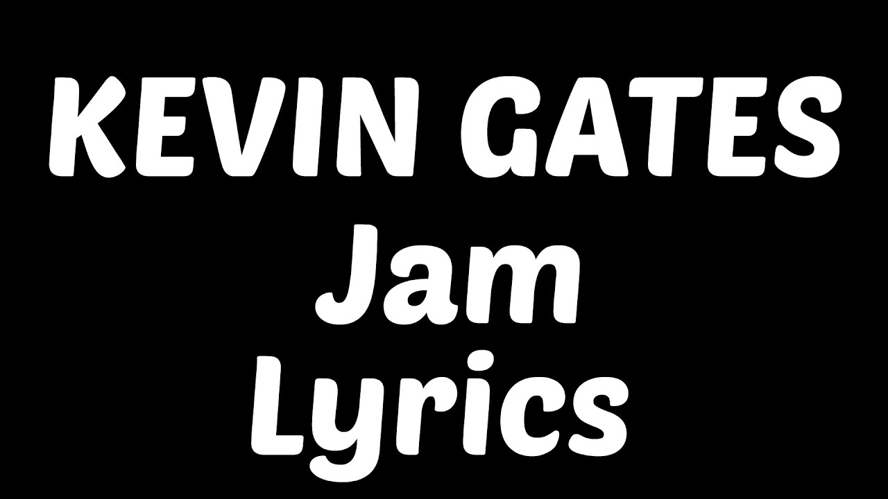Download Kevin Gates - Jam Feat. Trey Songz, Ty Dolla $ign & Jamie Foxx Lyrics