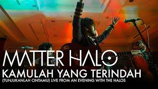 Matter Halo - Kamulah Yang Terindah (Tunjukkan Cintamu) (Live) - An Evening With The Halos Jakarta