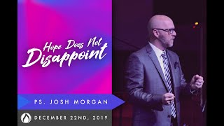Hope Does Not Disappoint | Ps. Josh Morgan