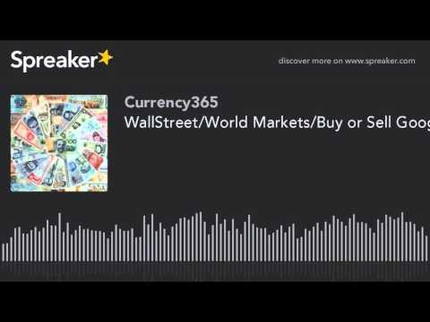Trading/WallStreet/World Markets/Buy or Sell Google Inc?