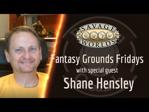 Fantasy Grounds Fridays -- Talking Savage Worlds With Special Guest Shane Hensley