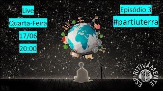 Episódio 3 - #partiuterra (EDITADO)